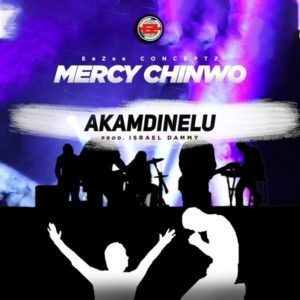 mercy chinwo akamdinelu mp3