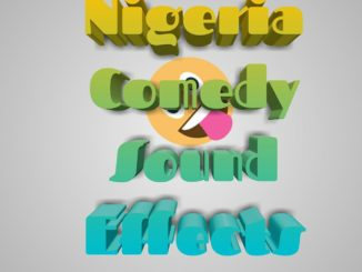 Latest Nigeria Comedy Sound Effects [Mp3/Zip]