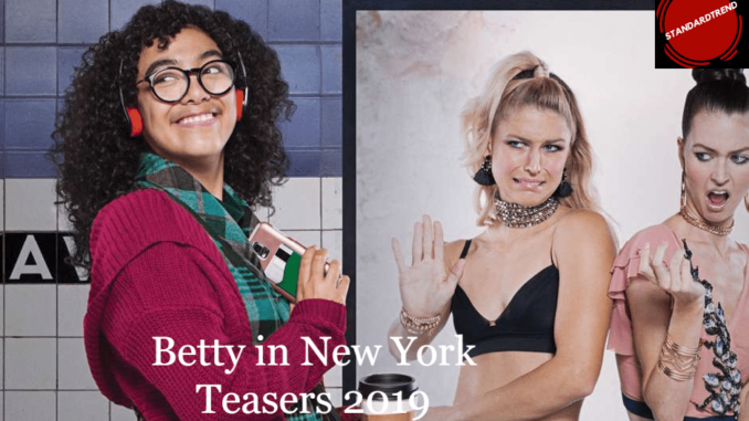 Betty in New York Teasers January 2019
