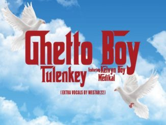 Tulenkey - Ghetto Boy ft. KelvynBoy & Medikal