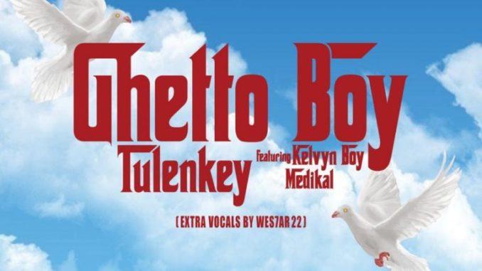 Tulenkey - Ghetto Boy ft. KelvynBoy & Medikal