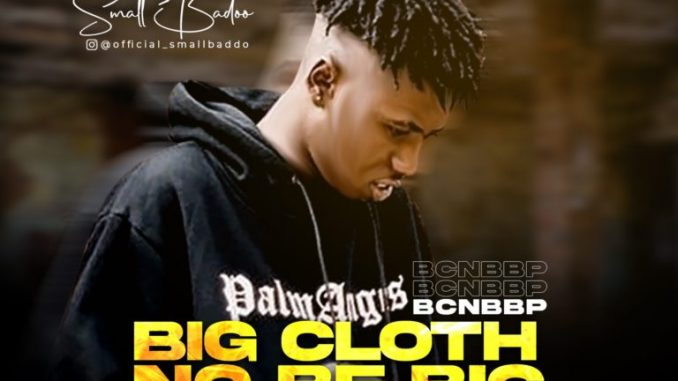 Small Baddo - Big Cloth No Be Big Person