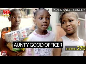 Mark Angel Comedy - Aunty Good Officer (Episode 270)