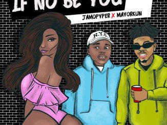 Jamopyper - If No Be You ft. Mayorkun