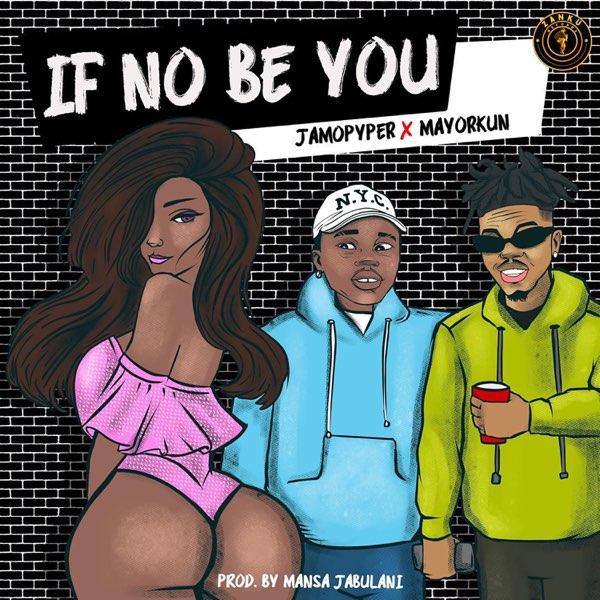 Jamopyper - If No Be You ft. Mayorkun