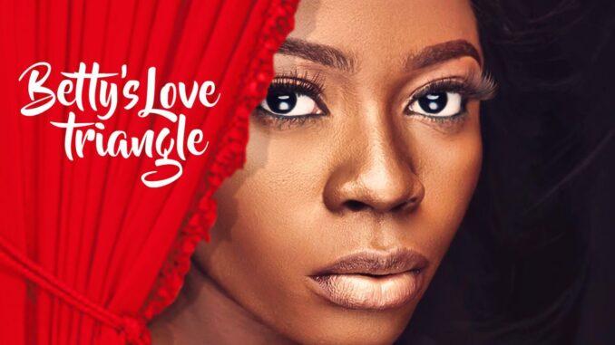 Betty's Love Triangle – Nollywood Movie