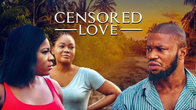 Censored Love – Nollywood Movie