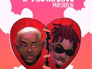 Chiké – If You No Love ft. Mayorkun