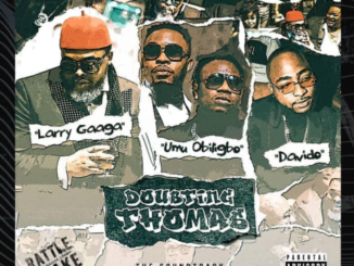 Larry Gaaga ft Davido x Umu Obiligbo – Doubting Thomas (Lyrics)