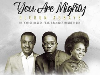 Nathaniel Bassey – Olorun Agbaye (You Are Mighty) ft. Chandler Moore, Oba