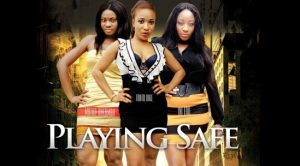 Playing Safe – Nollywood Movie
