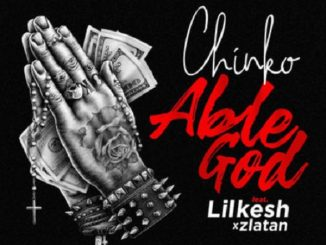 Chinko Ekun – Able God ft. Lil Kesh & Zlatan