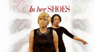 In Her Shoes – Nollywood Movie
